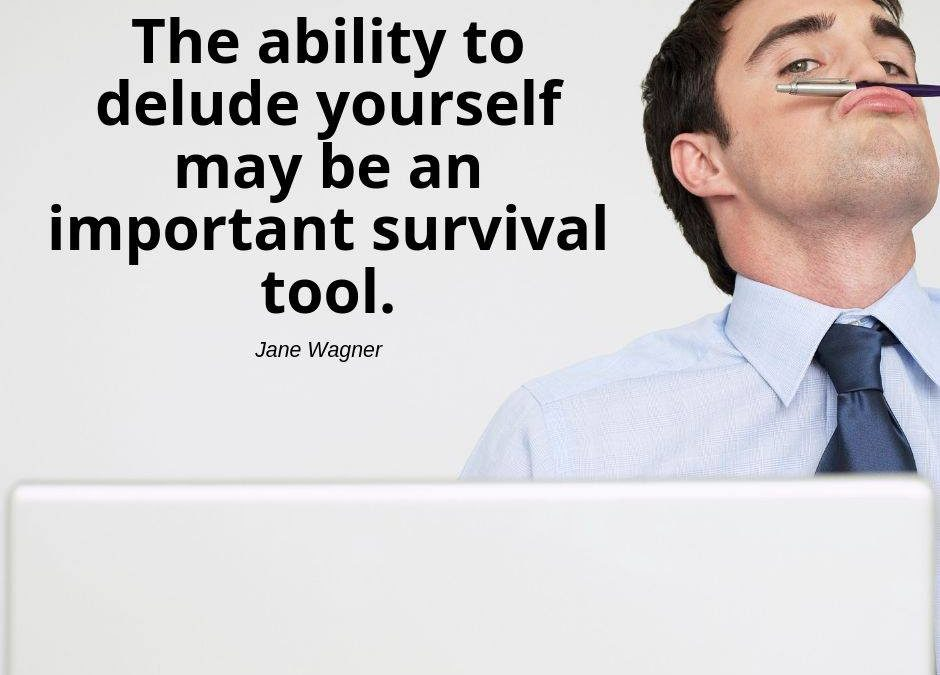 Humorous quote of the day!  The ability to delude yourself may be an important s…