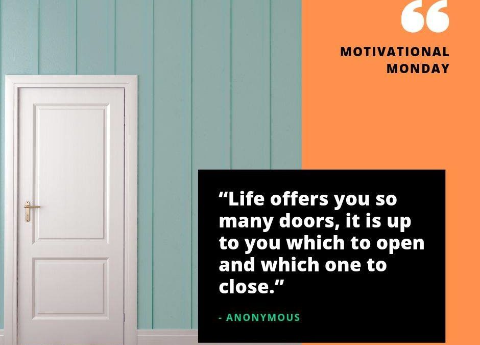 Life offers you so many doors.  It is up to you which to open, and which one to …